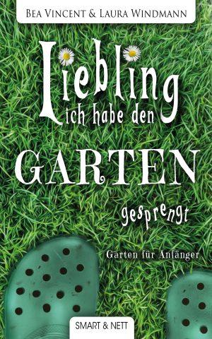 Frontcover | Liebling, ich habe den Garten gesprengt! | Smart Nett Verlag