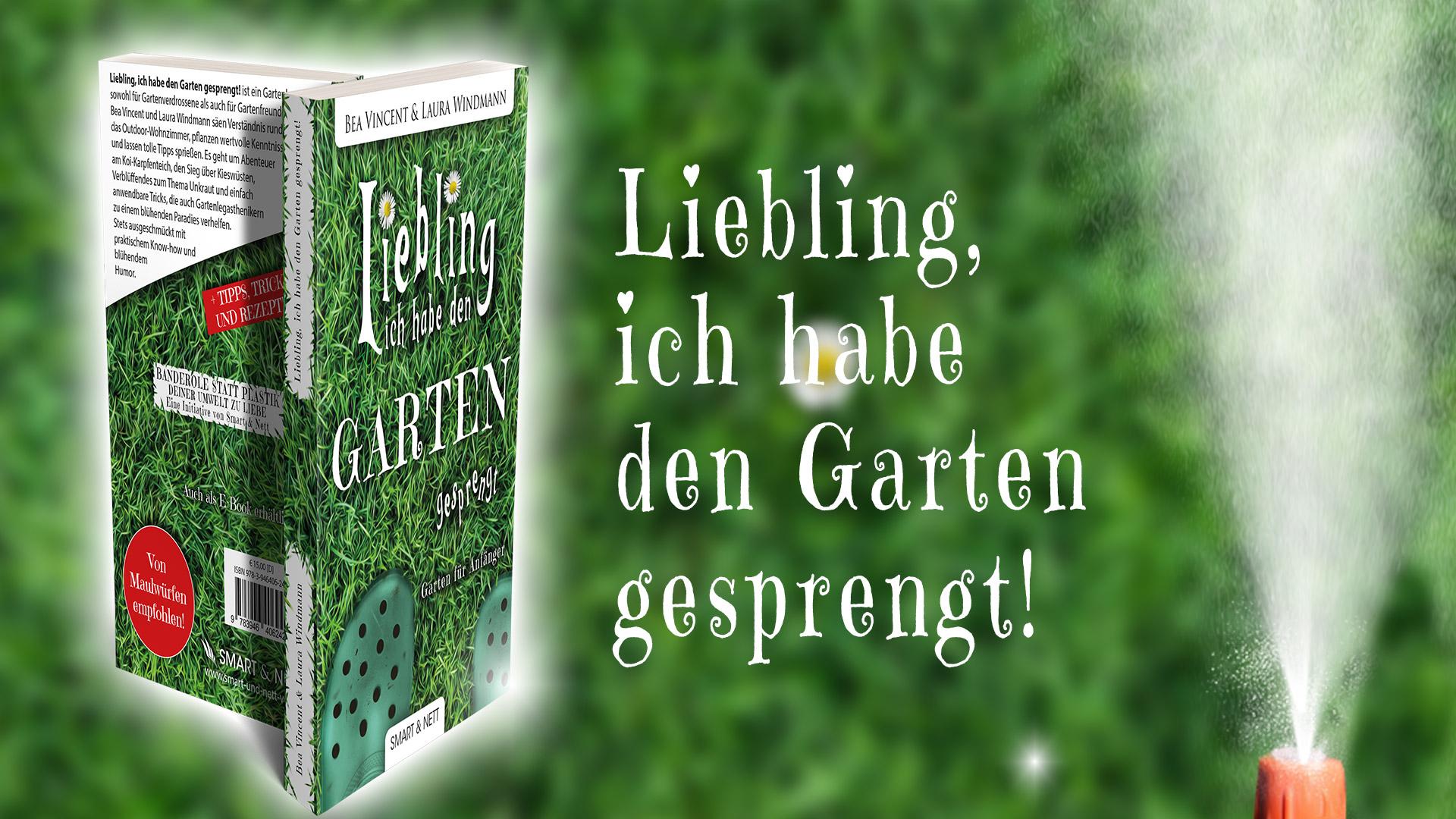 Liebling, ich habe den Garten gesprengt! | Smart & Nett Verlag